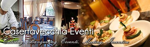Casertavecchia Eventi - Catering, Banqueting, Eventi, Cerimonie
